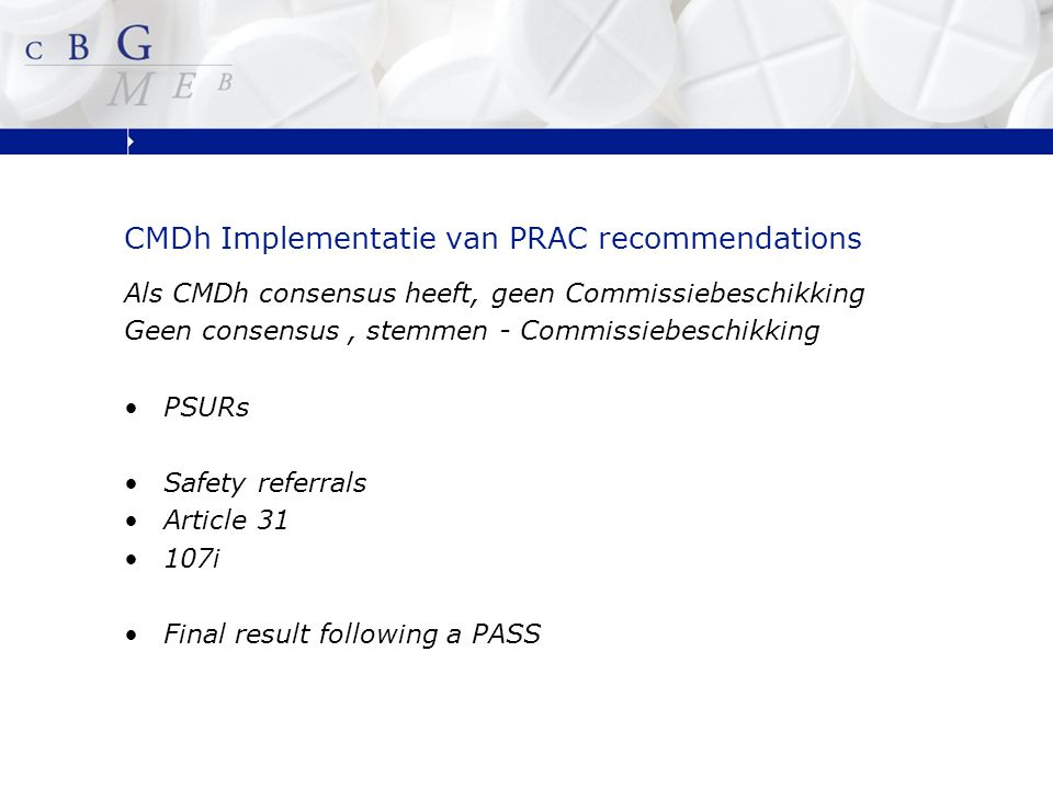 CMDh Implementatie van PRAC recommendations Als CMDh consensus heeft, geen Commissiebeschikking Geen consensus, stemmen - Commissiebeschikking PSURs Safety referrals Article 31 107i Final result following a PASS