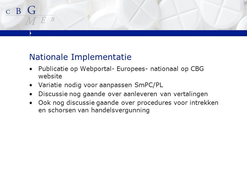 Nationale Implementatie Publicatie op Webportal- Europees- nationaal op CBG website Variatie nodig voor aanpassen SmPC/PL Discussie nog gaande over aanleveren van vertalingen Ook nog discussie gaande over procedures voor intrekken en schorsen van handelsvergunning