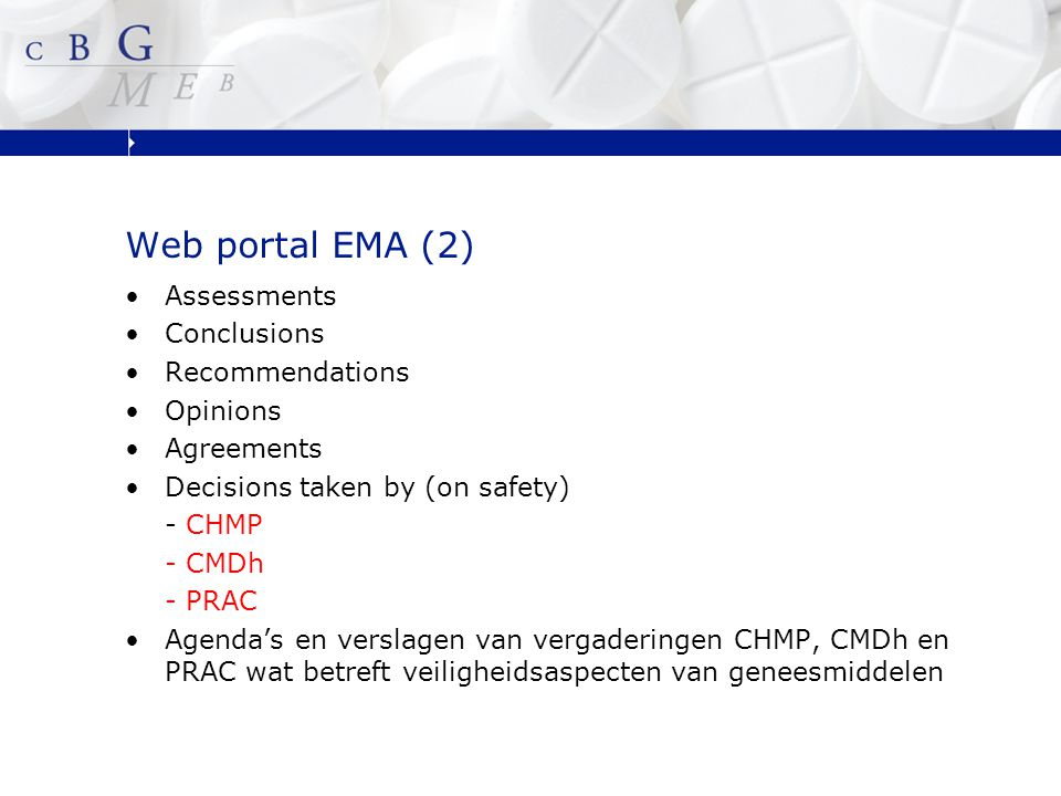 Web portal EMA (2) Assessments Conclusions Recommendations Opinions Agreements Decisions taken by (on safety) - CHMP - CMDh - PRAC Agenda's en verslag
