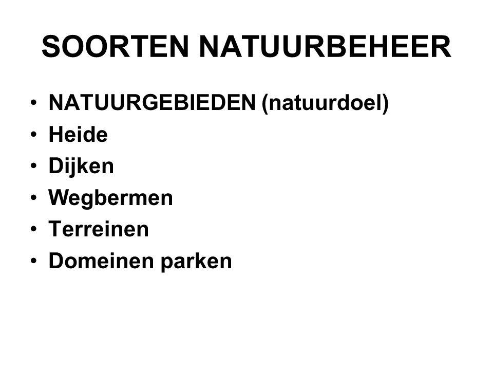 SOORTEN NATUURBEHEER NATUURGEBIEDEN (natuurdoel) Heide Dijken Wegbermen Terreinen Domeinen parken