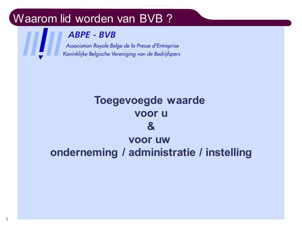 Waarom lid worden van BVB ? 1 Toegevoegde waarde voor u & voor uw onderneming / administratie / instelling