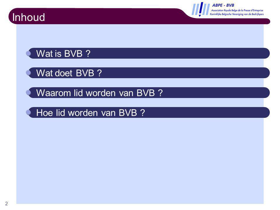 2 Inhoud Wat is BVB ? Wat doet BVB ? Waarom lid worden van BVB ? Hoe lid worden van BVB ?