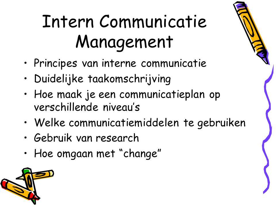 Intern Communicatie Management Principes van interne communicatie Duidelijke taakomschrijving Hoe maak je een communicatieplan op verschillende niveau's Welke communicatiemiddelen te gebruiken Gebruik van research Hoe omgaan met change