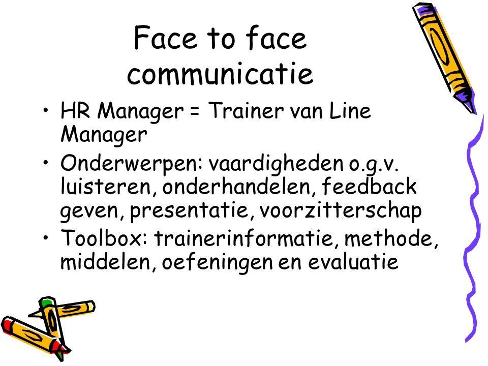 Face to face communicatie HR Manager = Trainer van Line Manager Onderwerpen: vaardigheden o.g.v. luisteren, onderhandelen, feedback geven, presentatie
