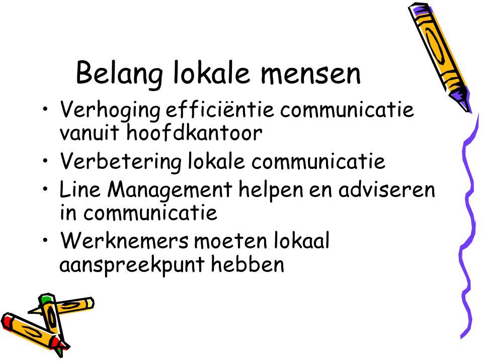 Belang lokale mensen Verhoging efficiëntie communicatie vanuit hoofdkantoor Verbetering lokale communicatie Line Management helpen en adviseren in communicatie Werknemers moeten lokaal aanspreekpunt hebben