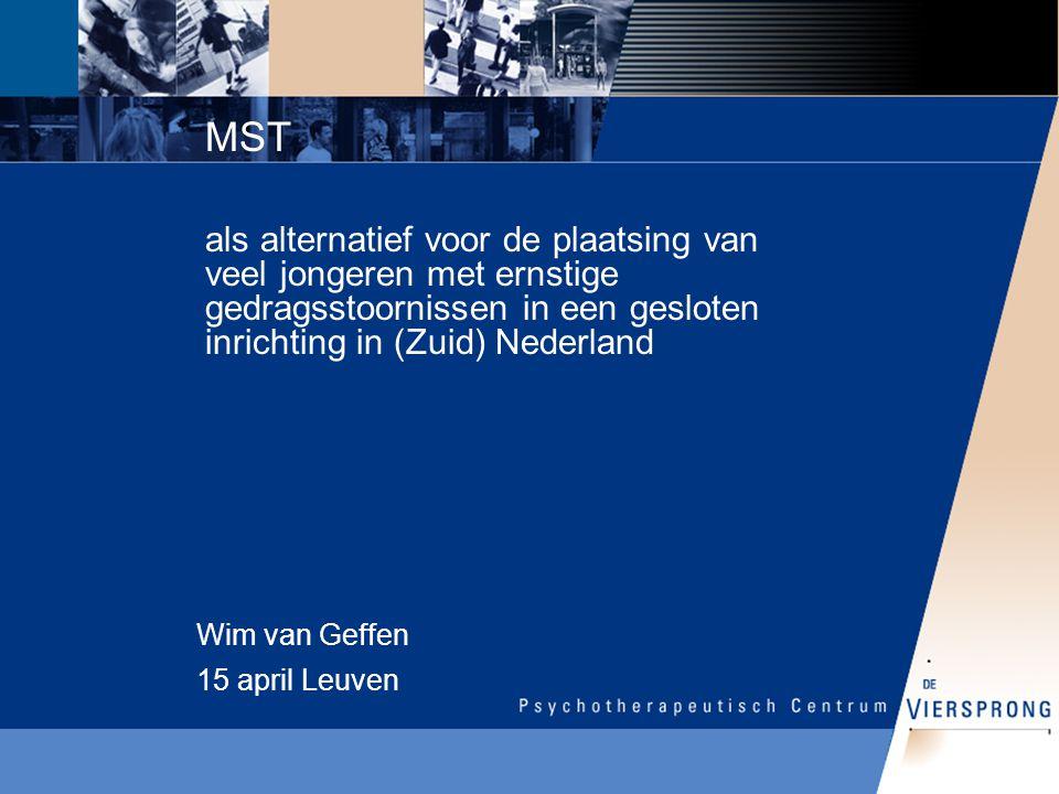 MST als alternatief voor de plaatsing van veel jongeren met ernstige gedragsstoornissen in een gesloten inrichting in (Zuid) Nederland Wim van Geffen 15 april Leuven
