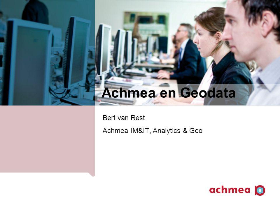 Achmea en Geodata Bert van Rest Achmea IM&IT, Analytics & Geo
