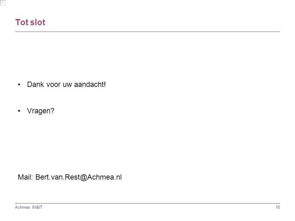10 Achmea IM&IT Tot slot Dank voor uw aandacht! Vragen Mail: Bert.van.Rest@Achmea.nl