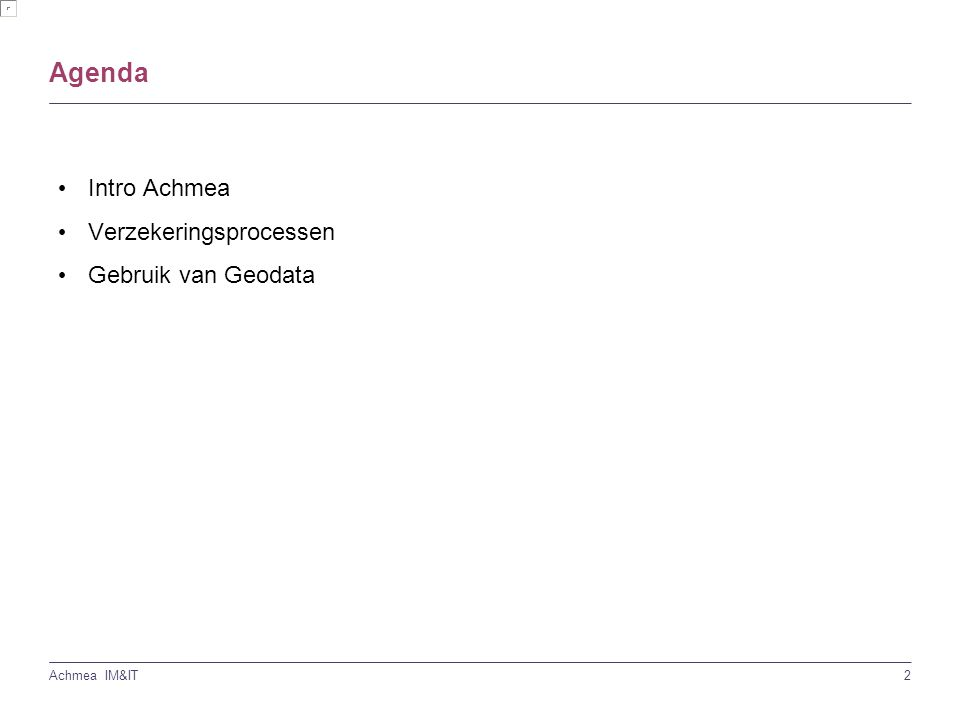 2 Achmea IM&IT Agenda Intro Achmea Verzekeringsprocessen Gebruik van Geodata