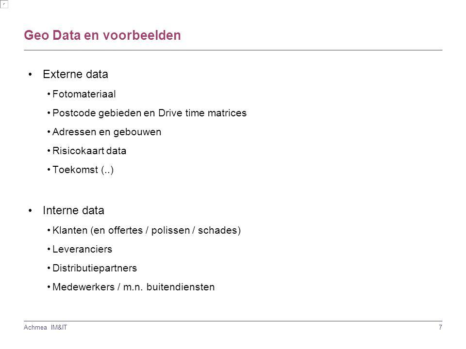 7 Achmea IM&IT Geo Data en voorbeelden Externe data Fotomateriaal Postcode gebieden en Drive time matrices Adressen en gebouwen Risicokaart data Toekomst (..) Interne data Klanten (en offertes / polissen / schades) Leveranciers Distributiepartners Medewerkers / m.n.