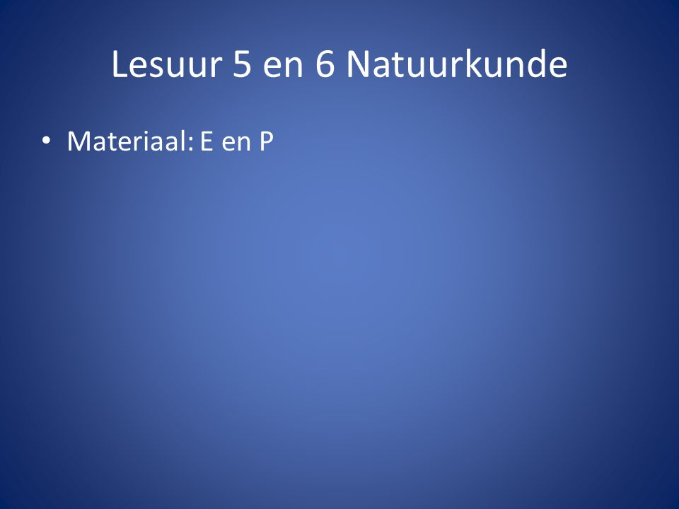 Materiaal: E en P Lesuur 5 en 6 Natuurkunde