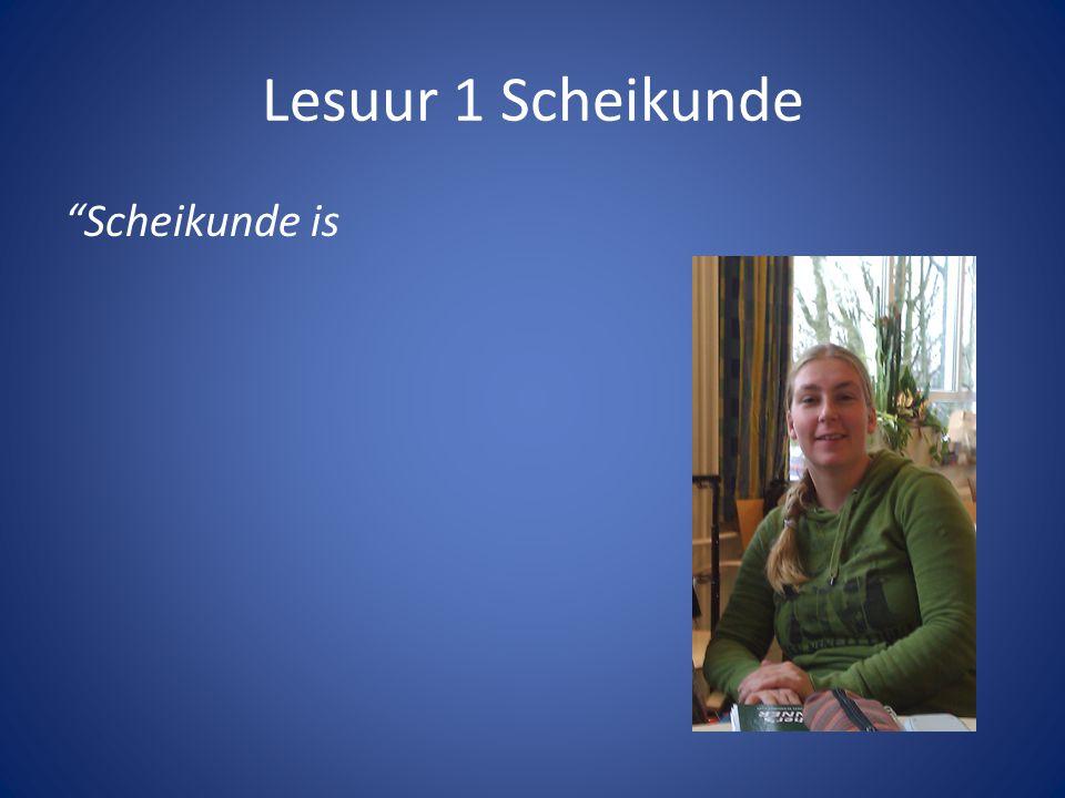 """Lesuur 1 Scheikunde """"Scheikunde is"""