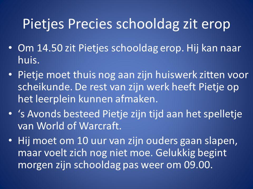Pietjes Precies schooldag zit erop Om 14.50 zit Pietjes schooldag erop.