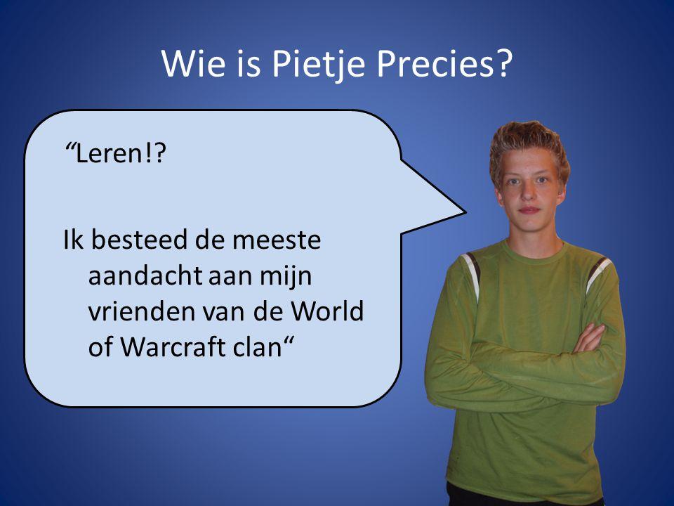 """Wie is Pietje Precies? """"Leren!? Ik besteed de meeste aandacht aan mijn vrienden van de World of Warcraft clan"""""""