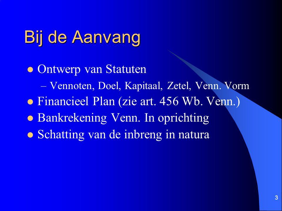 3 Bij de Aanvang Ontwerp van Statuten –Vennoten, Doel, Kapitaal, Zetel, Venn.