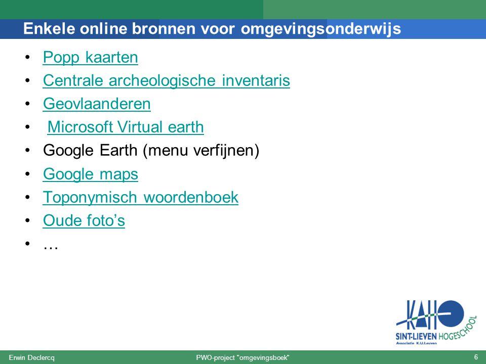 Enkele online bronnen voor omgevingsonderwijs Popp kaarten Centrale archeologische inventaris Geovlaanderen Microsoft Virtual earth Google Earth (menu
