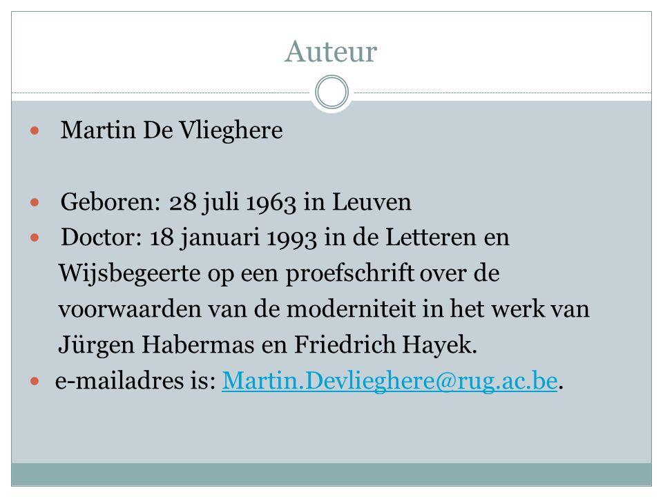 Auteur Martin De Vlieghere Geboren: 28 juli 1963 in Leuven Doctor: 18 januari 1993 in de Letteren en Wijsbegeerte op een proefschrift over de voorwaarden van de moderniteit in het werk van Jürgen Habermas en Friedrich Hayek.