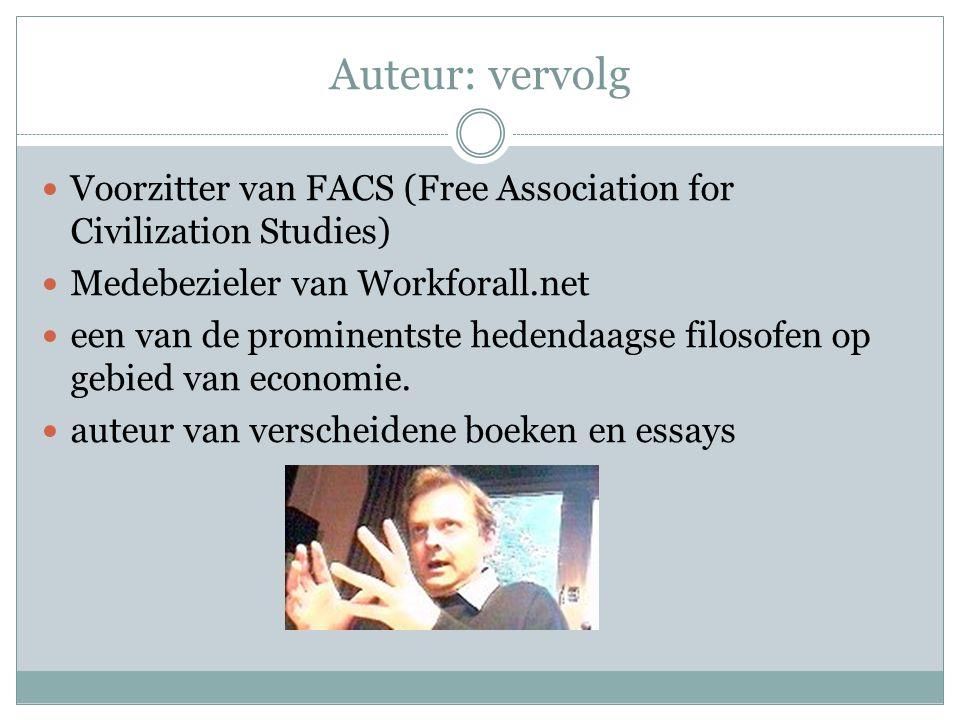 Auteur: vervolg Voorzitter van FACS (Free Association for Civilization Studies) Medebezieler van Workforall.net een van de prominentste hedendaagse filosofen op gebied van economie.