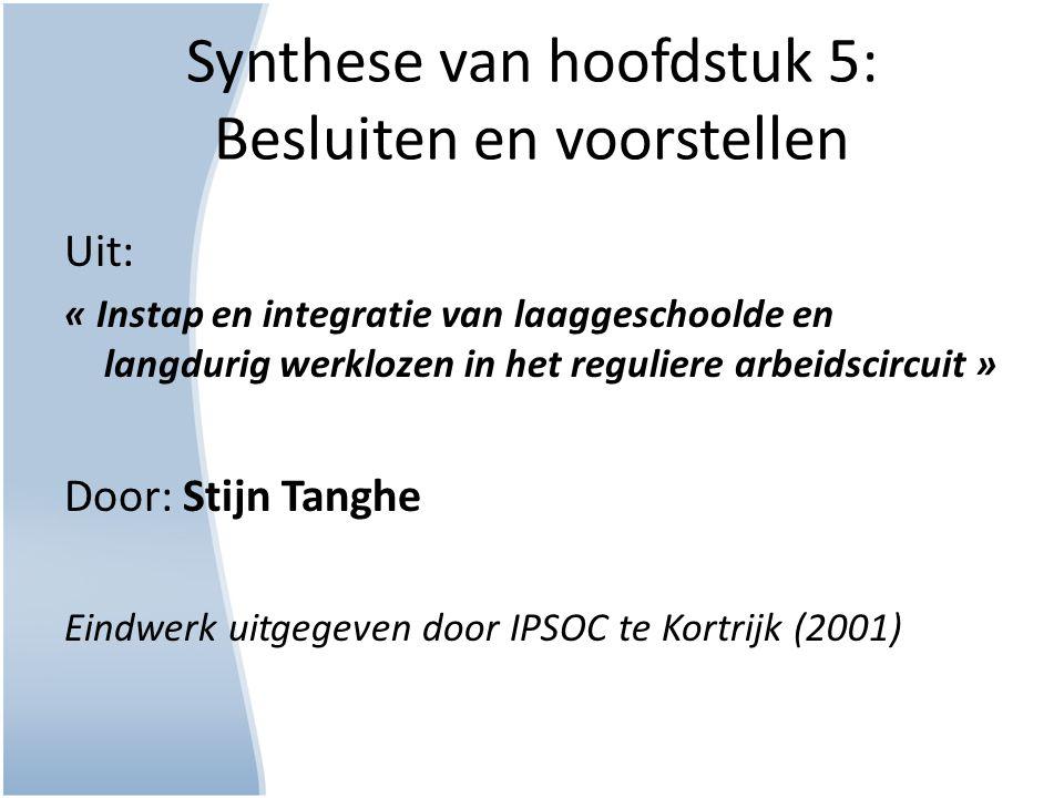 Synthese van hoofdstuk 5: Besluiten en voorstellen Uit: « Instap en integratie van laaggeschoolde en langdurig werklozen in het reguliere arbeidscircu