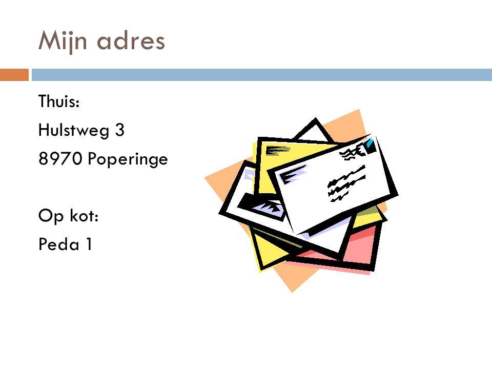 Mijn adres Thuis: Hulstweg 3 8970 Poperinge Op kot: Peda 1
