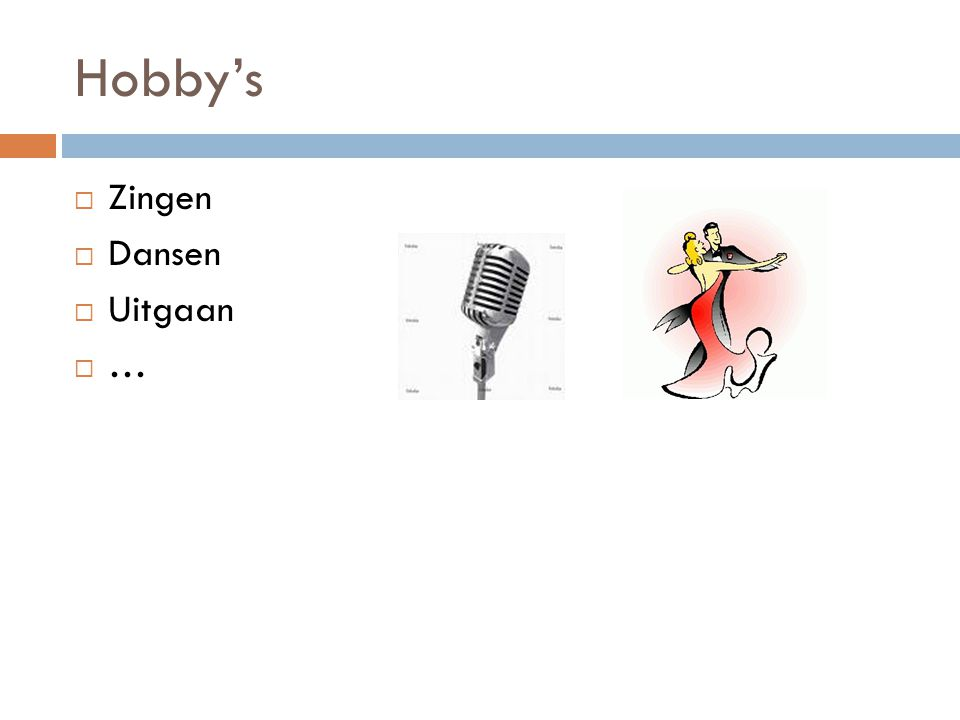 Hobby's  Zingen  Dansen  Uitgaan ……