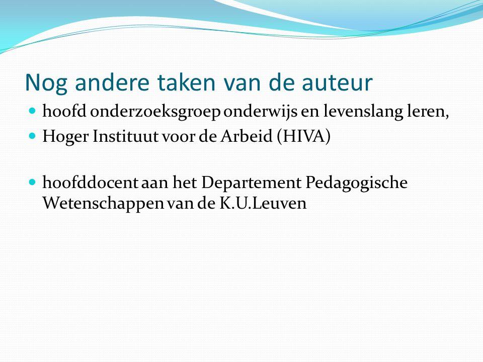 Nog andere taken van de auteur hoofd onderzoeksgroep onderwijs en levenslang leren, Hoger Instituut voor de Arbeid (HIVA) hoofddocent aan het Departement Pedagogische Wetenschappen van de K.U.Leuven