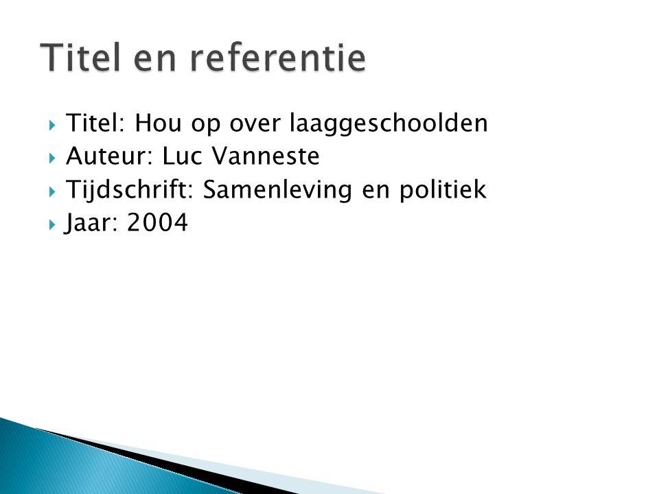  Titel: Hou op over laaggeschoolden  Auteur: Luc Vanneste  Tijdschrift: Samenleving en politiek  Jaar: 2004