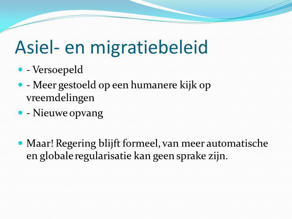 Asiel- en migratiebeleid - Versoepeld - Meer gestoeld op een humanere kijk op vreemdelingen - Nieuwe opvang Maar.
