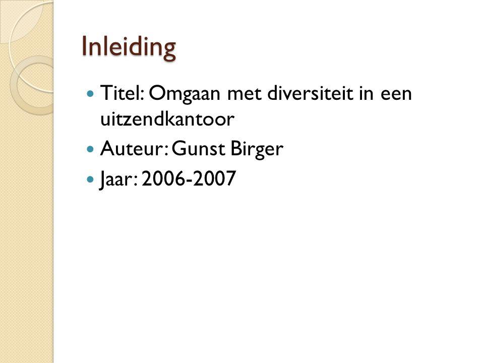 Inleiding Titel: Omgaan met diversiteit in een uitzendkantoor Auteur: Gunst Birger Jaar: 2006-2007