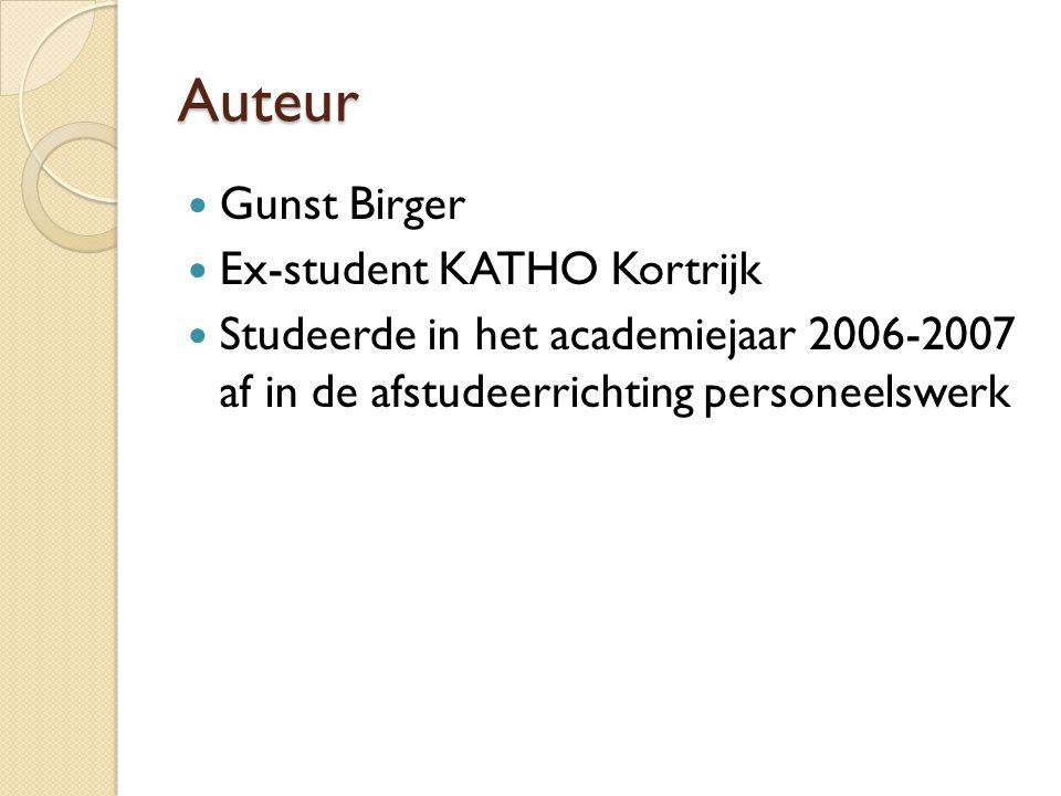 Auteur Gunst Birger Ex-student KATHO Kortrijk Studeerde in het academiejaar 2006-2007 af in de afstudeerrichting personeelswerk