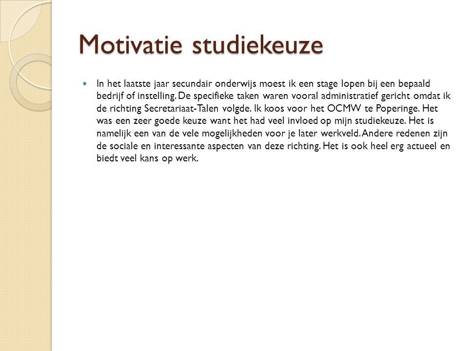 Motivatie studiekeuze In het laatste jaar secundair onderwijs moest ik een stage lopen bij een bepaald bedrijf of instelling.