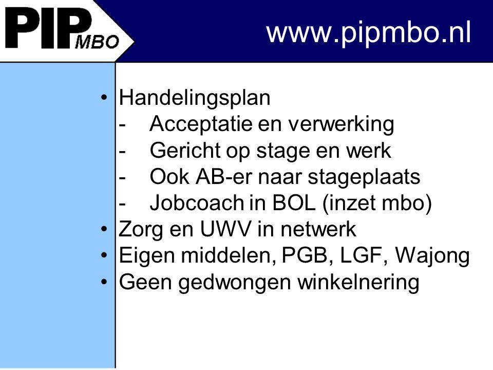 www.pipmbo.nl Handelingsplan -Acceptatie en verwerking -Gericht op stage en werk -Ook AB-er naar stageplaats -Jobcoach in BOL (inzet mbo) Zorg en UWV in netwerk Eigen middelen, PGB, LGF, Wajong Geen gedwongen winkelnering