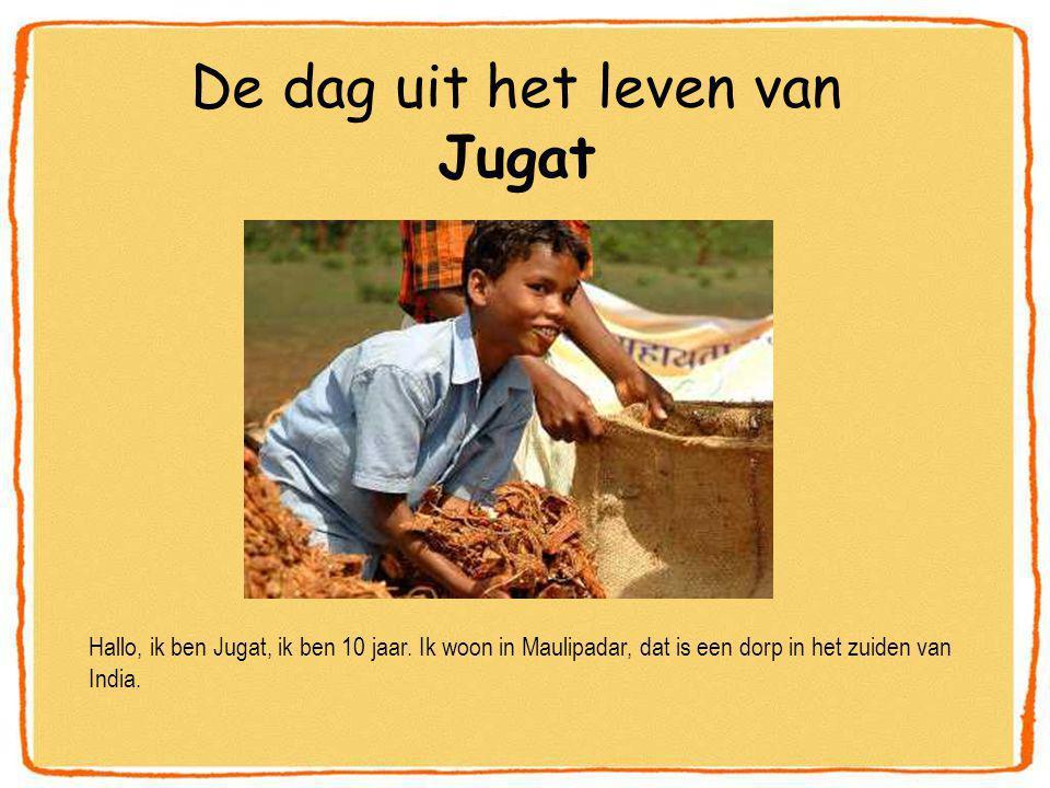 De dag uit het leven van Jugat Hallo, ik ben Jugat, ik ben 10 jaar.