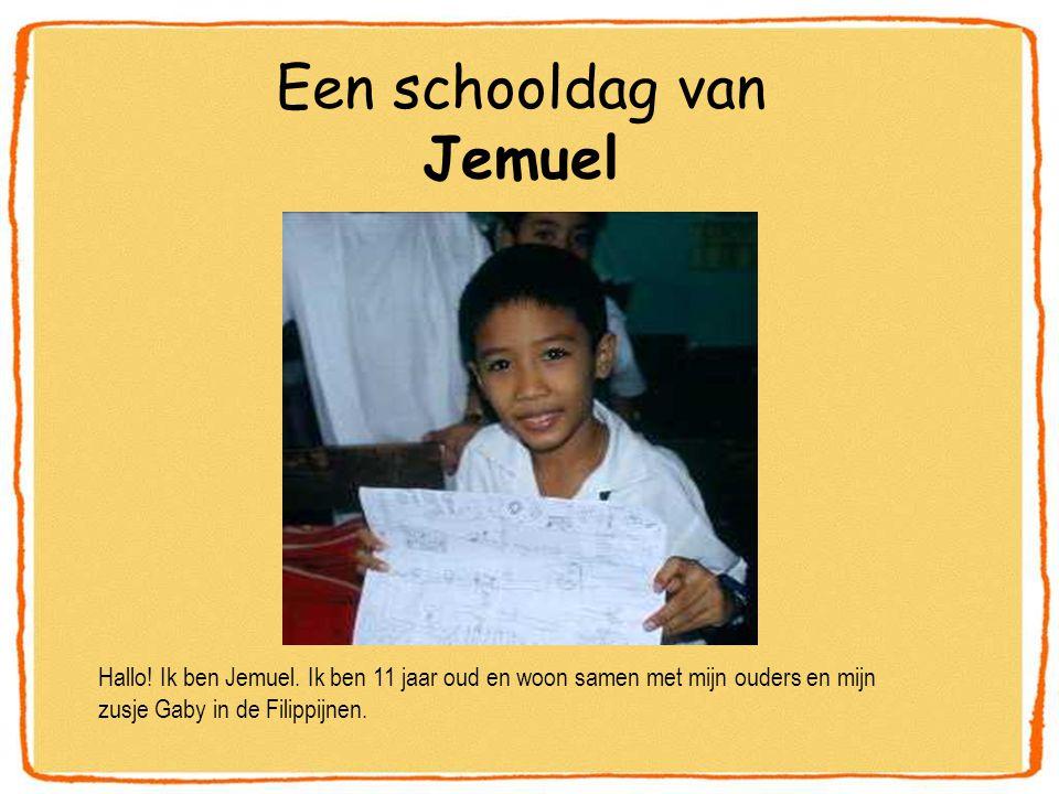 Een schooldag van Jemuel Hallo! Ik ben Jemuel. Ik ben 11 jaar oud en woon samen met mijn ouders en mijn zusje Gaby in de Filippijnen.