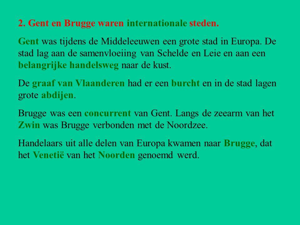 2. Gent en Brugge waren internationale steden. Gent was tijdens de Middeleeuwen een grote stad in Europa. De stad lag aan de samenvloeiing van Schelde