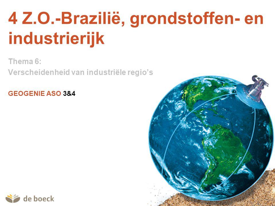 GEOGENIE ASO 3&4 4 Z.O.-Brazilië, grondstoffen- en industrierijk Thema 6: Verscheidenheid van industriële regio's
