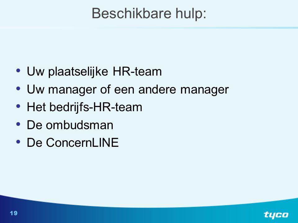 19 Beschikbare hulp: Uw plaatselijke HR-team Uw manager of een andere manager Het bedrijfs-HR-team De ombudsman De ConcernLINE