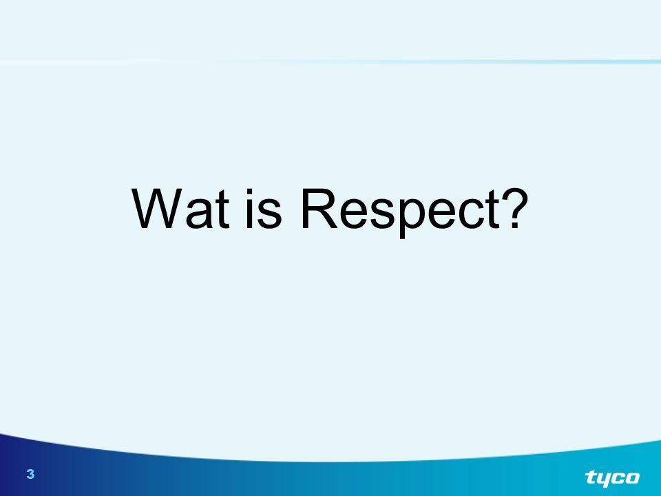4 Respect is het pakket gedragingen dat past bij de cultuur en de waarden van de organisatie, dat niet irritant is en dat de werknemers in staat stelt er volop aan bij te dragen.