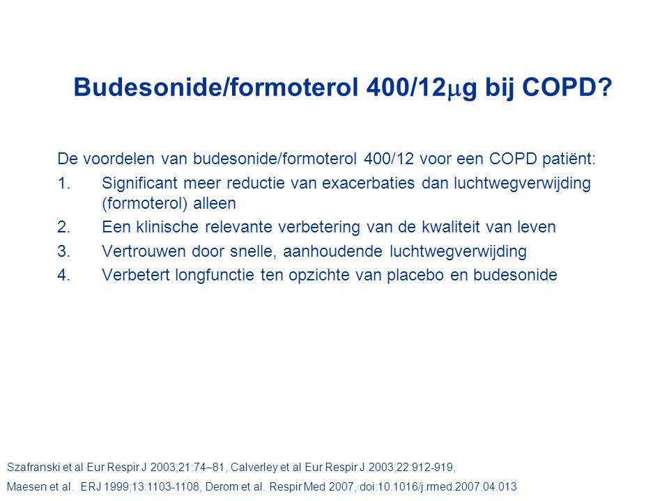 Budesonide/formoterol 400/12  g bij COPD? De voordelen van budesonide/formoterol 400/12 voor een COPD patiënt: 1.Significant meer reductie van exacer