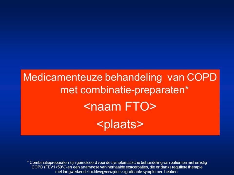 Medicamenteuze behandeling van COPD met combinatie-preparaten* * Combinatiepreparaten zijn geïndiceerd voor de symptomatische behandeling van patiënten met ernstig COPD (FEV1<50%) en een anamnese van herhaalde exacerbaties, die ondanks reguliere therapie met langwerkende luchtwegverwijders significante symptomen hebben.