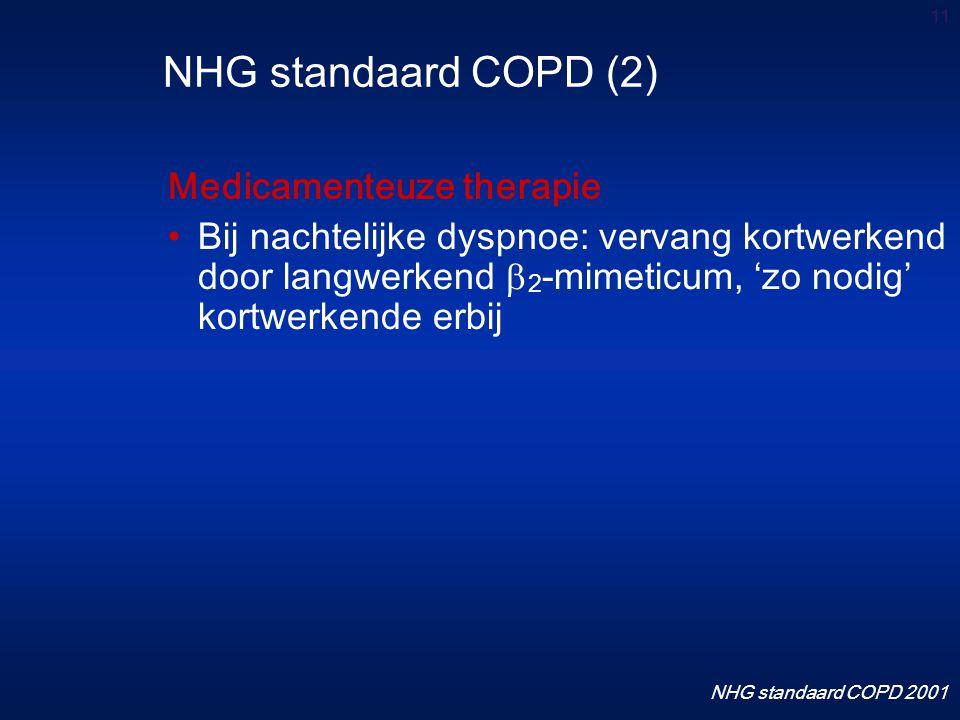 11 Medicamenteuze therapie Bij nachtelijke dyspnoe: vervang kortwerkend door langwerkend  2 -mimeticum, 'zo nodig' kortwerkende erbij NHG standaard COPD (2) NHG standaard COPD 2001