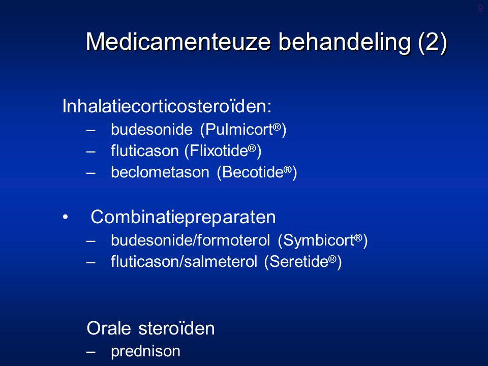 9 Inhalatiecorticosteroïden: –budesonide (Pulmicort ® ) –fluticason (Flixotide ® ) –beclometason (Becotide ® ) Combinatiepreparaten –budesonide/formoterol (Symbicort ® ) –fluticason/salmeterol (Seretide ® ) Orale steroïden –prednison Medicamenteuze behandeling (2)