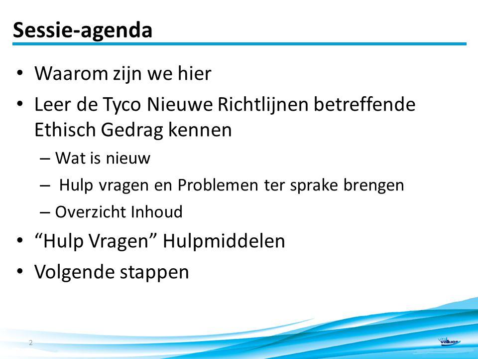 Sessie-agenda Waarom zijn we hier Leer de Tyco Nieuwe Richtlijnen betreffende Ethisch Gedrag kennen – Wat is nieuw – Hulp vragen en Problemen ter sprake brengen – Overzicht Inhoud Hulp Vragen Hulpmiddelen Volgende stappen 2