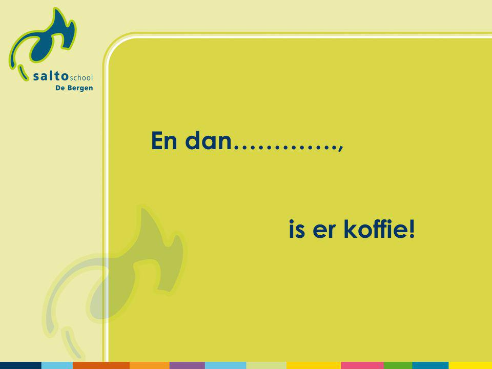 En dan…………., is er koffie!