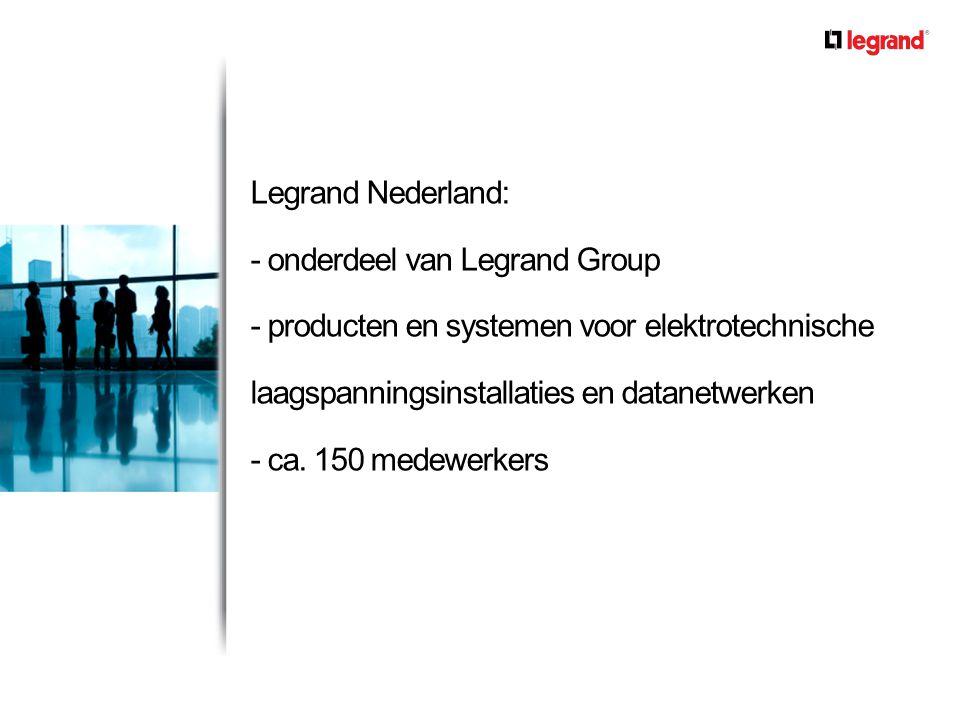Legrand Nederland: - onderdeel van Legrand Group - producten en systemen voor elektrotechnische laagspanningsinstallaties en datanetwerken - ca. 150 m