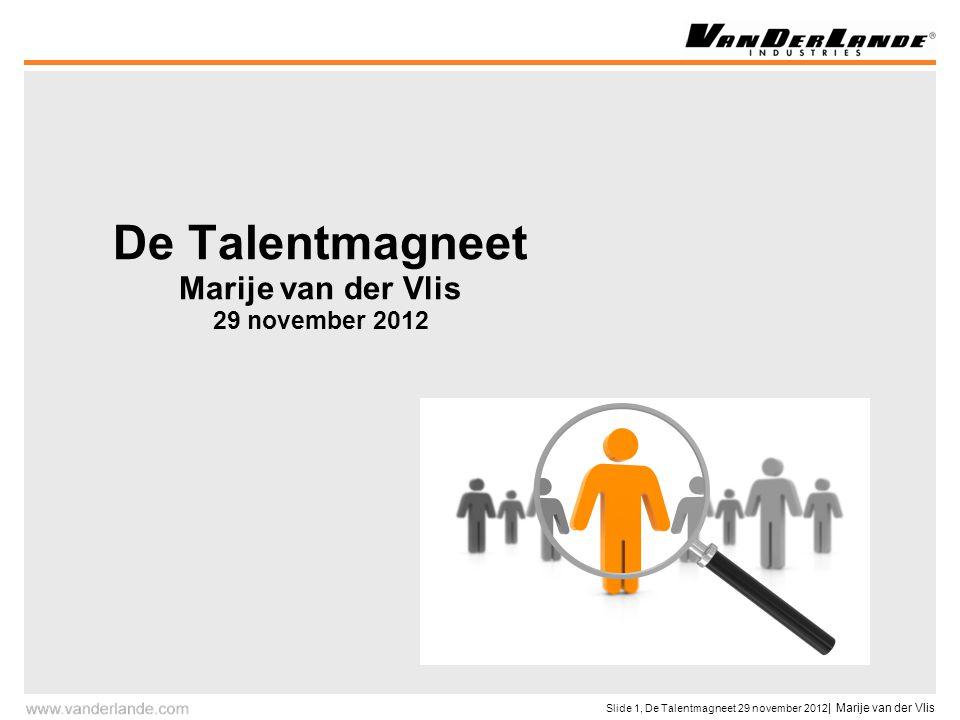 Slide 1, De Talentmagneet 29 november 2012 | Marije van der Vlis De Talentmagneet Marije van der Vlis 29 november 2012