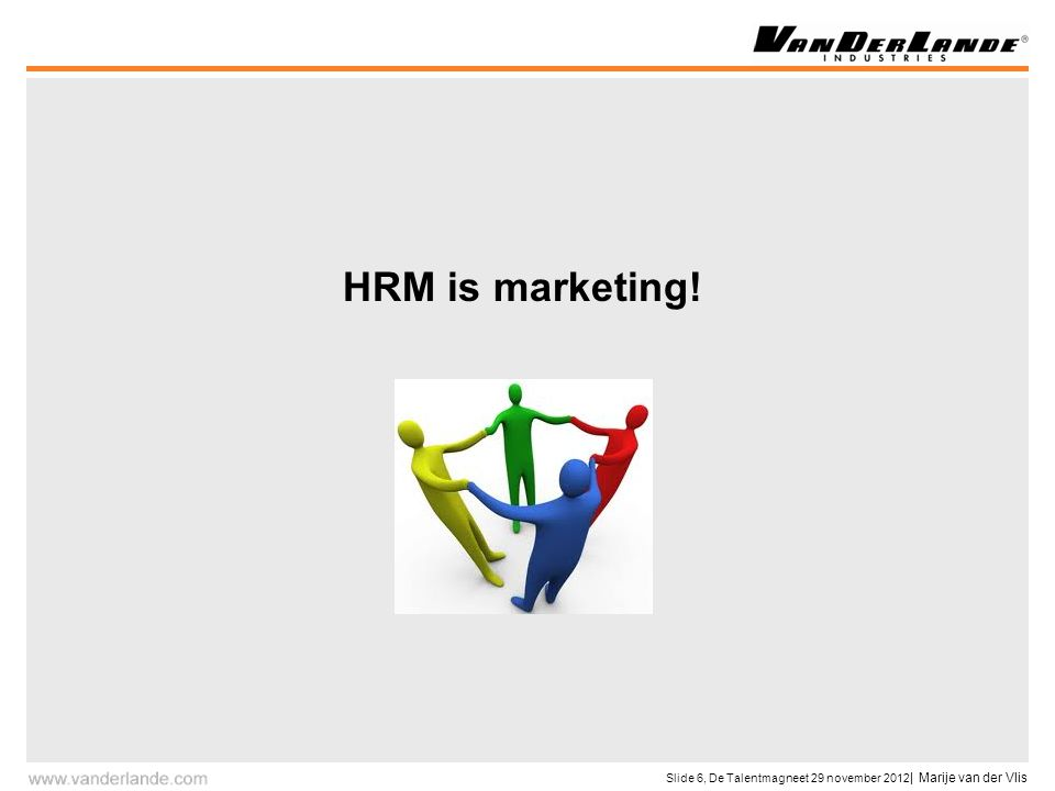 Slide 6, De Talentmagneet 29 november 2012 | Marije van der Vlis HRM is marketing!