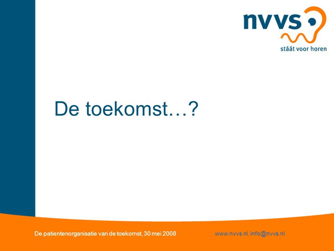 De toekomst…? De patientenorganisatie van de toekomst, 30 mei 2008www.nvvs.nl, info@nvvs.nl