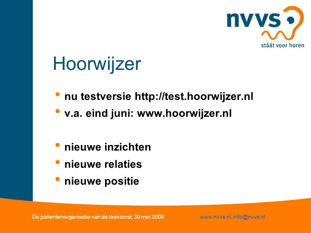 Hoorwijzer nu testversie http://test.hoorwijzer.nl v.a. eind juni: www.hoorwijzer.nl nieuwe inzichten nieuwe relaties nieuwe positie De patientenorgan