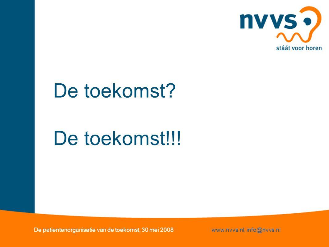 De toekomst? De toekomst!!! De patientenorganisatie van de toekomst, 30 mei 2008www.nvvs.nl, info@nvvs.nl